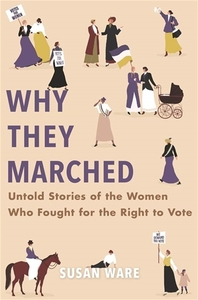 Why They Marched: Untold Stories of the Women Who Fought for the Right to Vote [Hardcover]